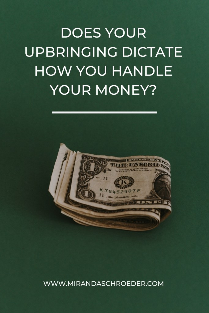 How I was Raised Influences My Relationship with Money | Miranda Schroeder Blog  www.mirandaschroeder.com