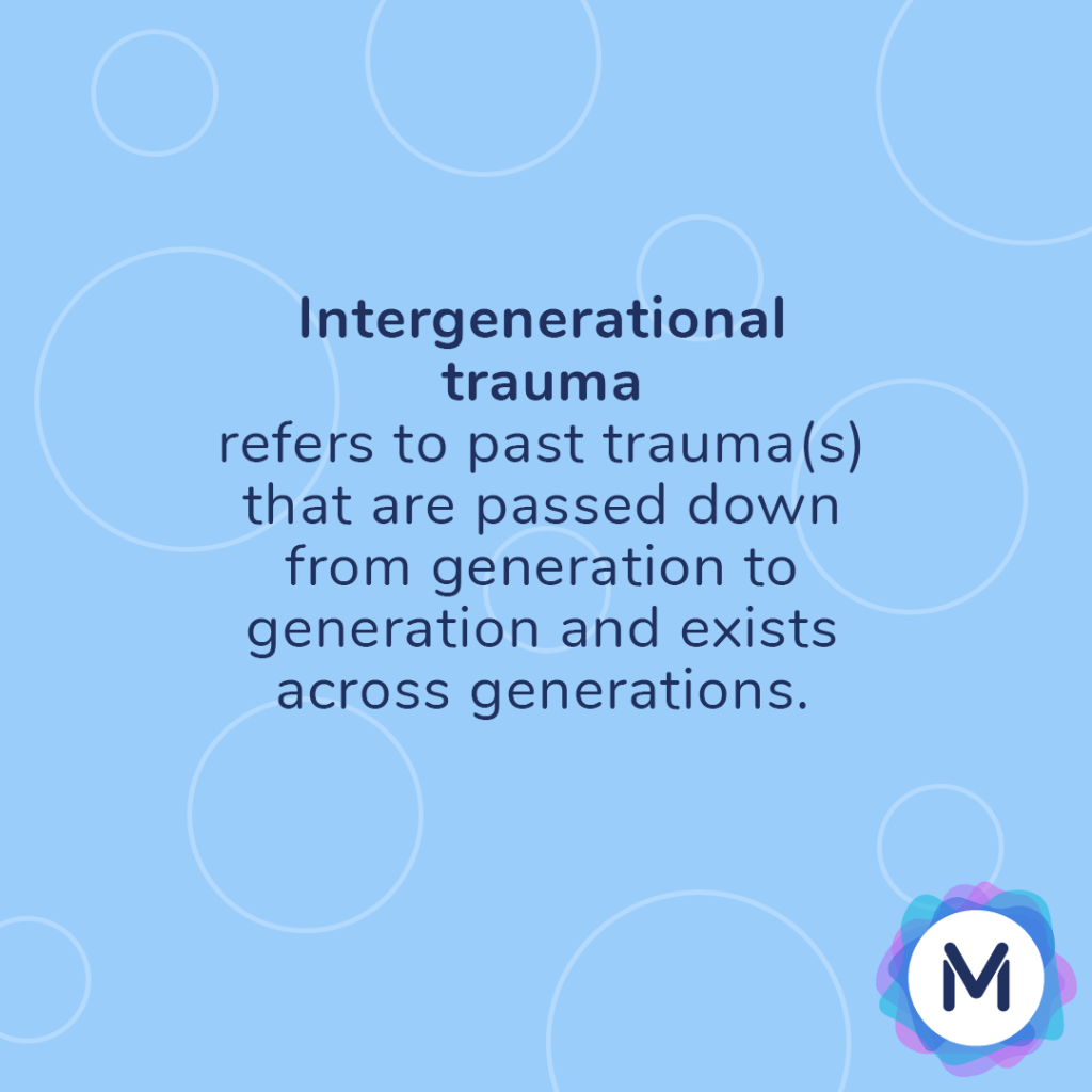Intergenerational trauma refers to past trauma(s) that are passed down from generation to generation and exists across generations