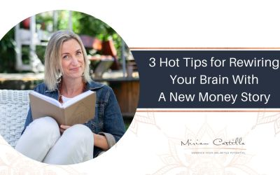 3 Hot Tips for Rewiring Your Brain With A New Money Story