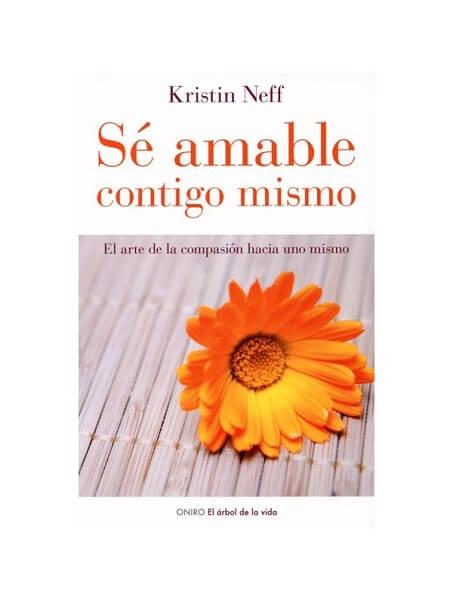 se amable contigo mismo el arte de la compasion hacia uno mismo Kristin Neff
