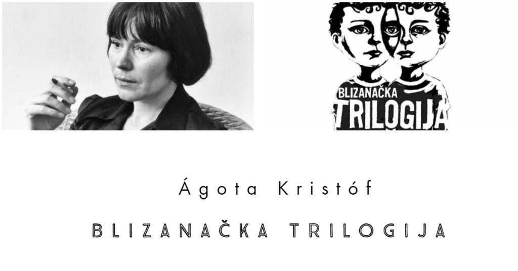 Ágota Kristóf – Blizanačka trilogija (Velika sveska, Dokaz, Treća laž)