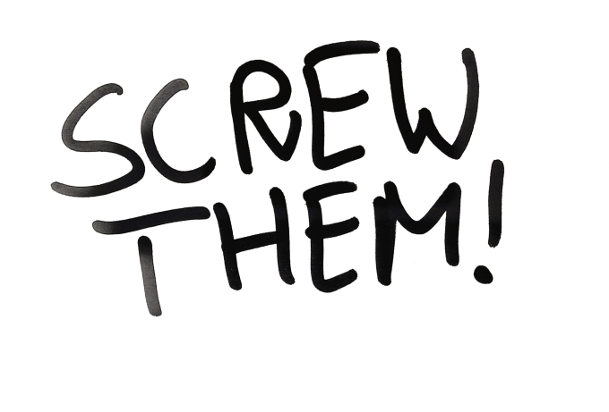 Image result for SCREW THEM