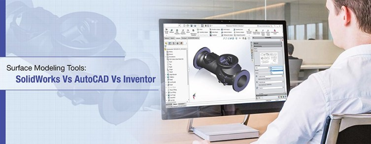 Surface Modeling Tools: SolidWorks Vs AutoCAD Vs Inventor