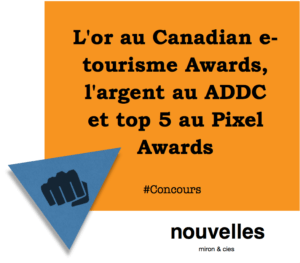 L'or au Canadian e-tourisme Awards, l'argent au ADDC et top 5 au Pixel Awards | miron & cies