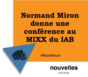 Normand Miron donne une conférence au MIXX du IAB | miron & cies