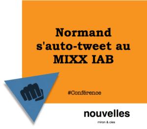 Normand s'auto-tweet au MIXX IAB | miron & cies