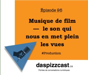 95 Musique de film — le son qui nous en met plein les vues | daspizzcast.ca