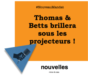 Thomas & Betts brillera sous les projecteurs | Nouveau mandat pour miron & cies