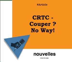CRTC - Couper? No way! | Grenier aux nouvelles
