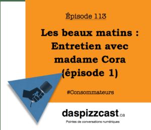 Leas beaux matin - entretien avec madame Cora (épisode 1) | Daspizzcast.ca