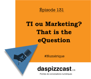 TI ou Marketing ? That is the eQuestion | daspizzcast.ca