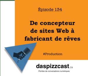 De concepteur de sites Web à fabricant de rêves | Daspizzcast.ca