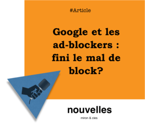 Google et les ad-blockers - fini le mal de block? | miron.co