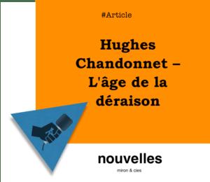 Hughes Chandonnet – L'âge de la déraison | miron.co