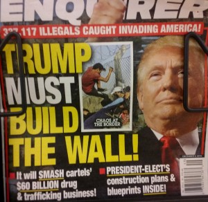 """Trump Must Build the Wall!"" Will the president-elect listen to the racist policy advise of the National Enquire? let's hope not by Gilbert Mercier https://flic.kr/p/PALxdu"
