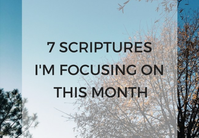 7 Scriptures I'm Focusing On This Month