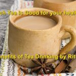 चाय से भी होता है इलाज, चाय पीने के दस बड़े फायदे बता रहीं हैं डाइटिशियन रितु गिरी