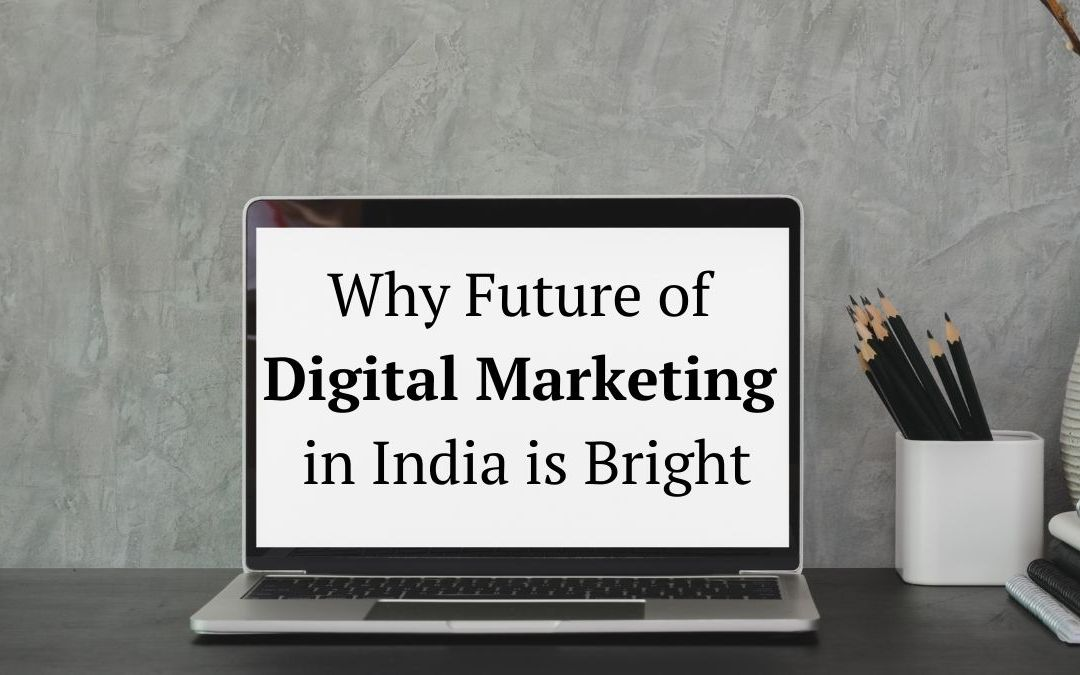 11 Reasons Why Future of Digital Marketing in India is Bright