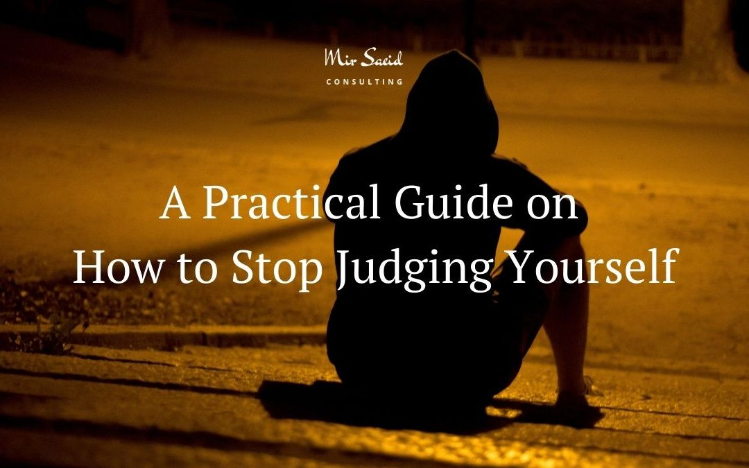 A Practical Guide on How to Stop Judging Yourself