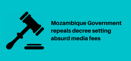 Mozambique Government repeals decree setting absurd media fees
