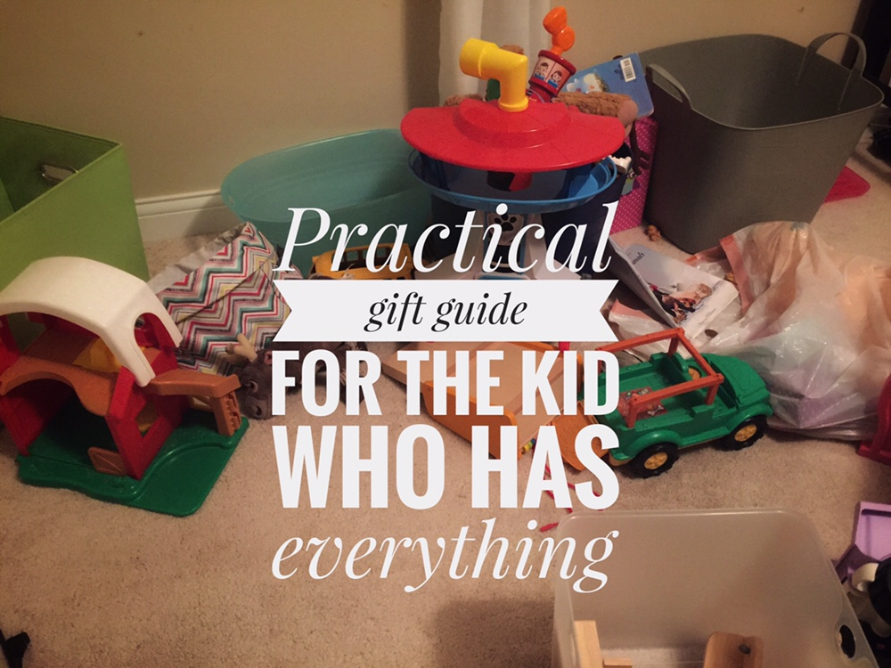 A practical gift guide for the child who has everything.