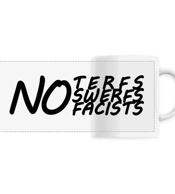 Mug - No terfs, no swerfs, no facists