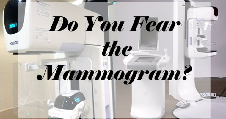 Do You Fear the Mammogram?