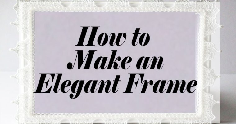 How to Make an Elegant Frame