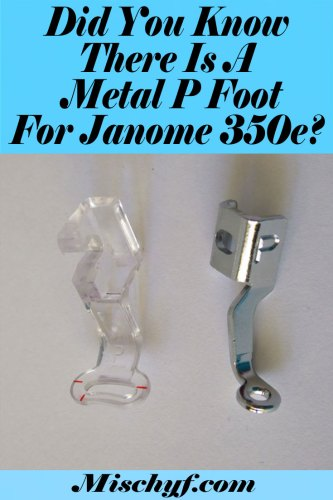 Janome 350e embroidery P Foot