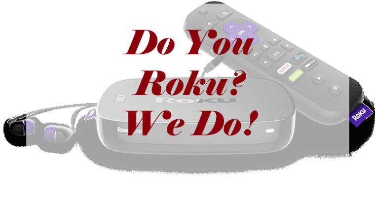 Do You Roku? We do!