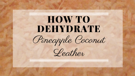 How to Make Pineapple Coconut Leather