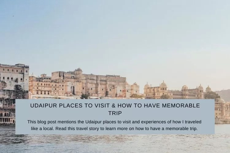 Udaipur Places To Visit & How To Have Memorable Trip (2020)