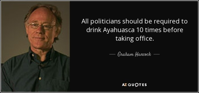 quote-all-politicians-should-be-required-to-drink-ayahuasca-10-times-before-taking-office-graham-hancock-81-6-0609