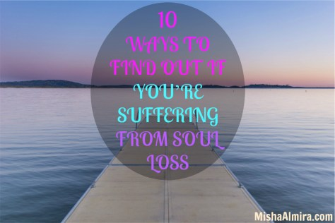 10 WAYS TO FIND OUT IF YOU'RE SUFFERING FROM SOUL LOSS- Misha Almira
