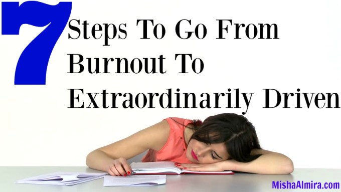 7 Steps To Go From Burnout To Extraordinarily Driven