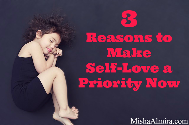 3 Reasons to Make Self-Love a Priority Now- Misha Almira