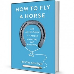 How to Fly a Horse: The Secret History of Creation, Invention and Discovery
