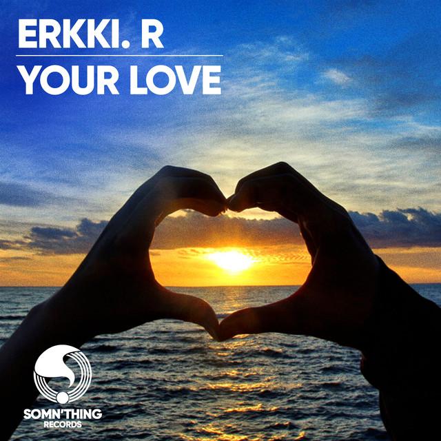 Erkki.R - Your Love [House music, Dance, EDM]