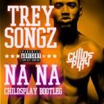 Trey Songz — Na Na (ChildsPlay Bootleg)