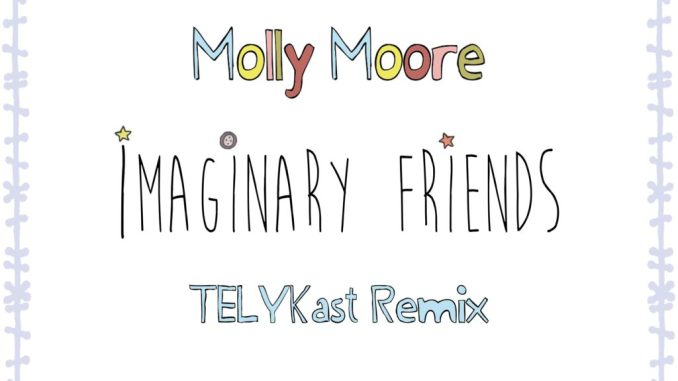 Molly Moore - Imaginary Friends (TELYKast Remix)