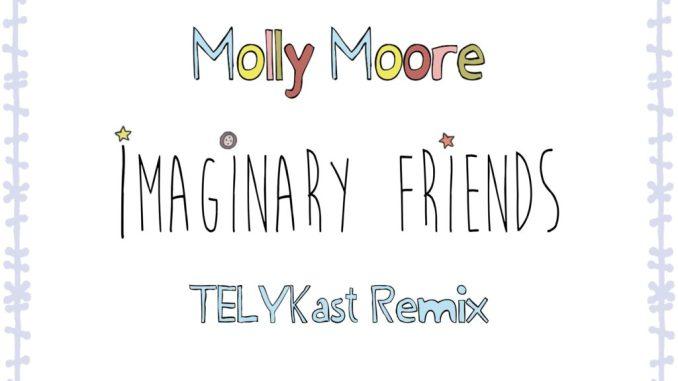 Molly Moore - Imaginary Friends (TELYKast Remix)