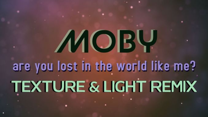 Moby - Are You Lost In The World Like Me? (Texture & Light