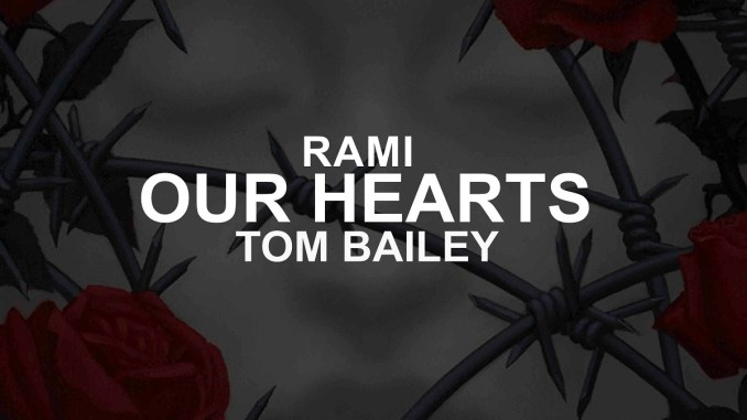 RAMI, Tom Bailey - Our Hearts [Dance, EDM]