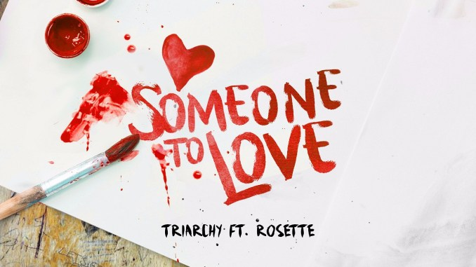 Triarchy Ft. Rosette - Someone To Love [Dance, EDM]
