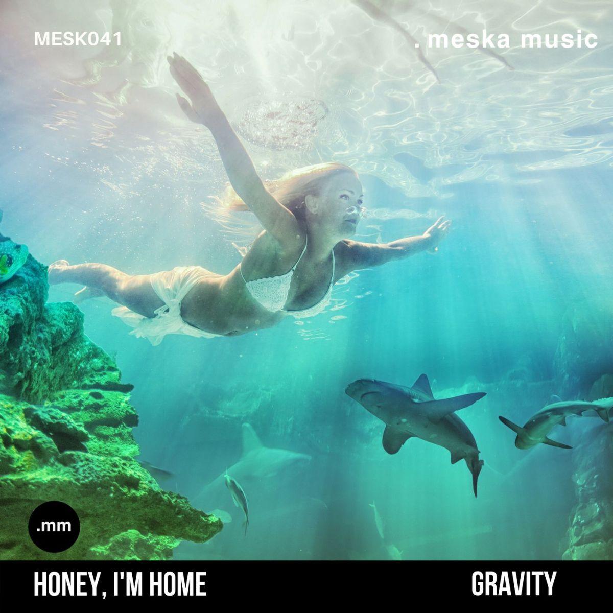Honey, I'm Home - Gravity [Deep house]