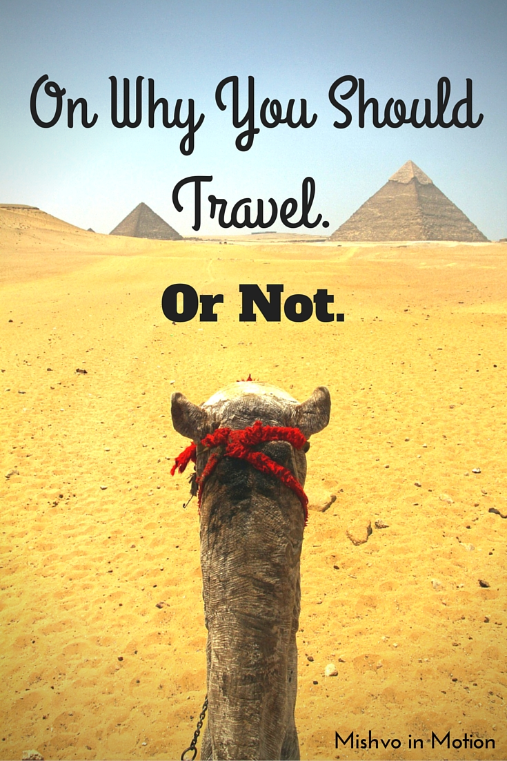 On why you should travel. Or not.