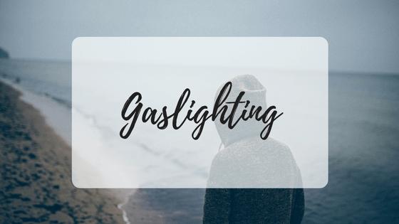 Gaslighting - a form of manipulation