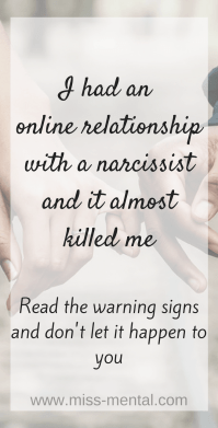 I had an online relationship with a narcissist and it almost killed me. Read the signs and make sure it won't happen to you. #mentalhealth #narcissist #abuse