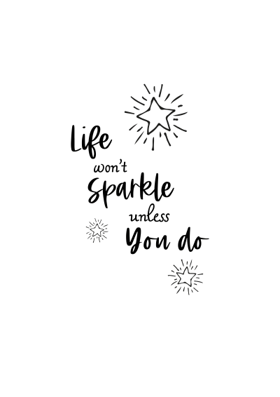 Life won't sparkle unless you do motivational quote | free printable home decor quote | Wall art