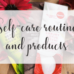 self-care routine and products | skincare & Beauty | make -up by miss mental
